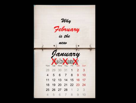Why February is the new January